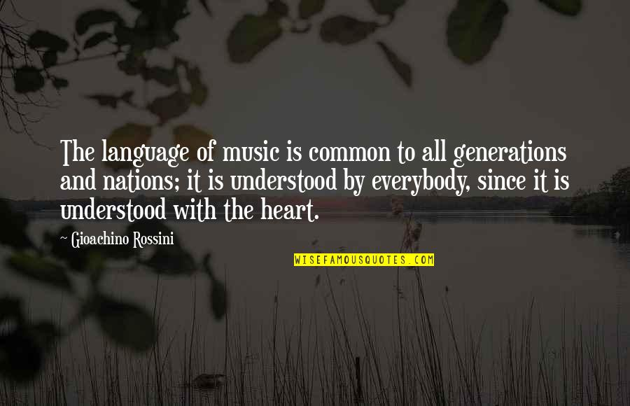 Good Craftsman Quotes By Gioachino Rossini: The language of music is common to all