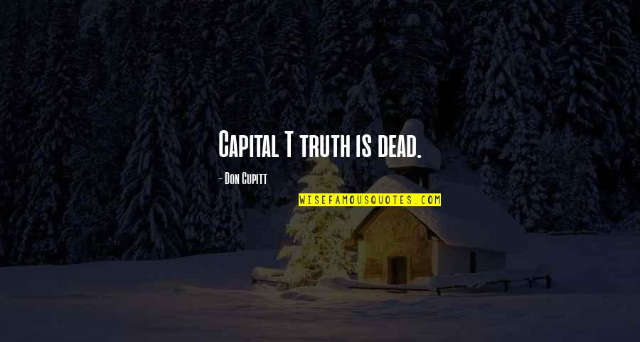Good Days Gone Bad Quotes By Don Cupitt: Capital T truth is dead.
