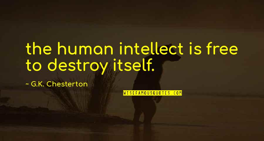 Good Days Gone Bad Quotes By G.K. Chesterton: the human intellect is free to destroy itself.