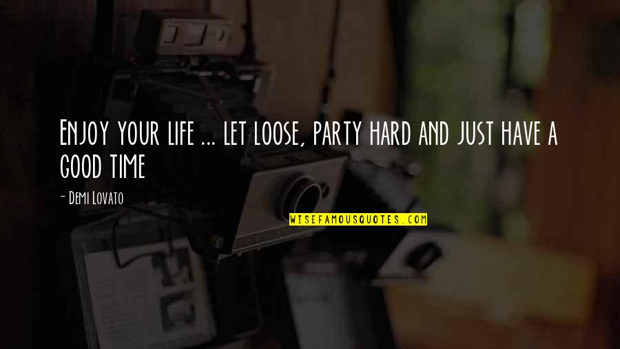 Good Demi Quotes By Demi Lovato: Enjoy your life ... let loose, party hard