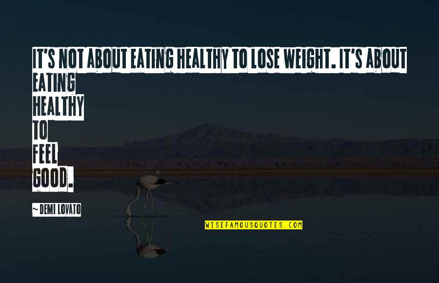 Good Demi Quotes By Demi Lovato: It's not about eating healthy to lose weight.