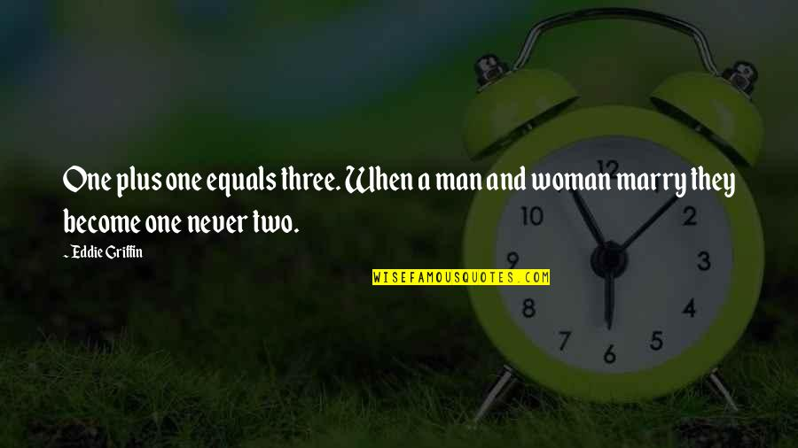 Good Demi Quotes By Eddie Griffin: One plus one equals three. When a man