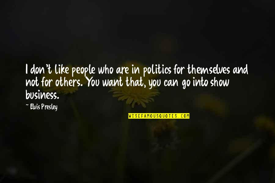 Good Demi Quotes By Elvis Presley: I don't like people who are in politics
