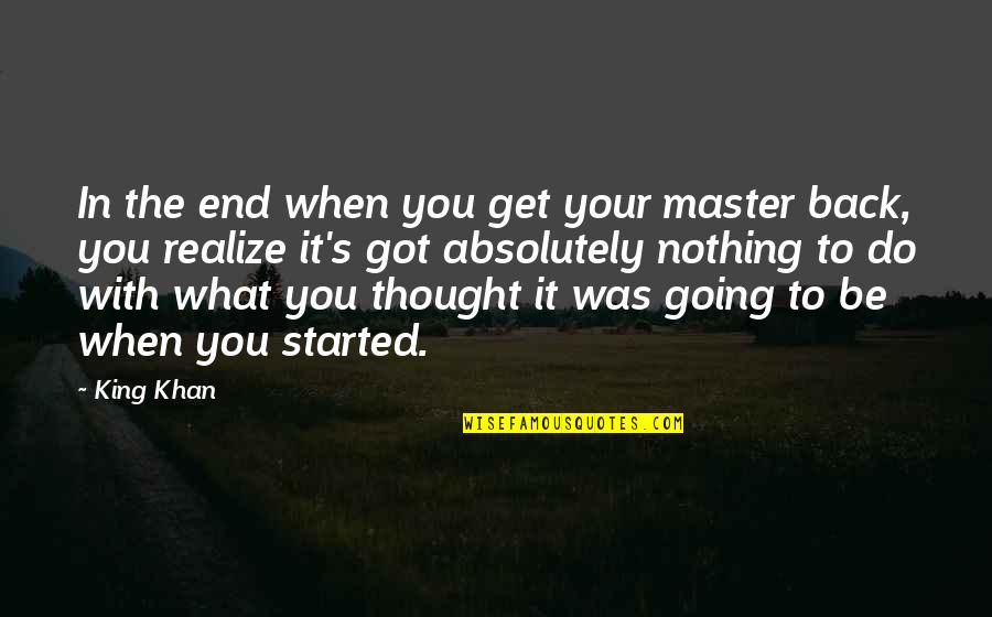 Good Demi Quotes By King Khan: In the end when you get your master