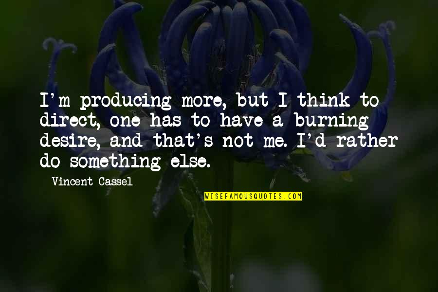 Good Demi Quotes By Vincent Cassel: I'm producing more, but I think to direct,