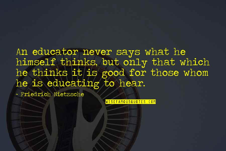 Good Educator Quotes By Friedrich Nietzsche: An educator never says what he himself thinks,