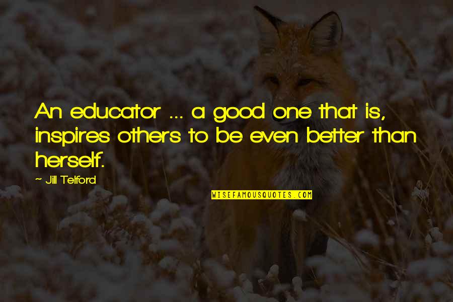 Good Educator Quotes By Jill Telford: An educator ... a good one that is,