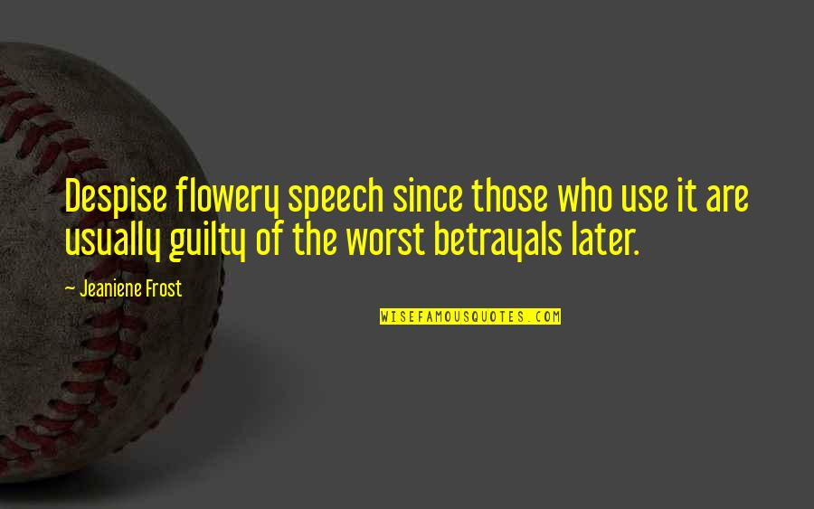 Good Emotional Life Quotes By Jeaniene Frost: Despise flowery speech since those who use it