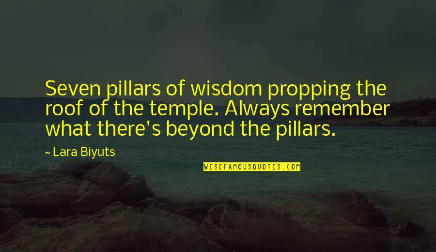 Good Emotional Life Quotes By Lara Biyuts: Seven pillars of wisdom propping the roof of