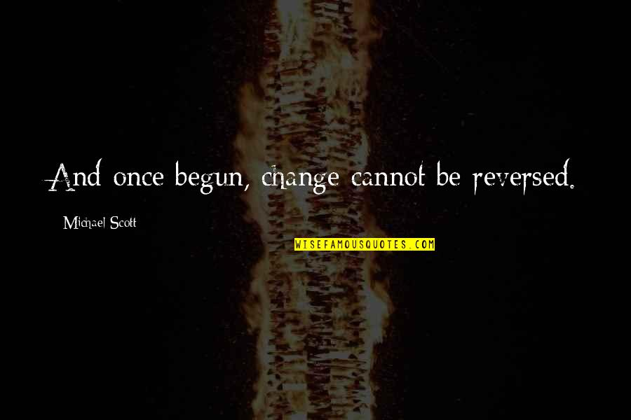Good Emotional Life Quotes By Michael Scott: And once begun, change cannot be reversed.