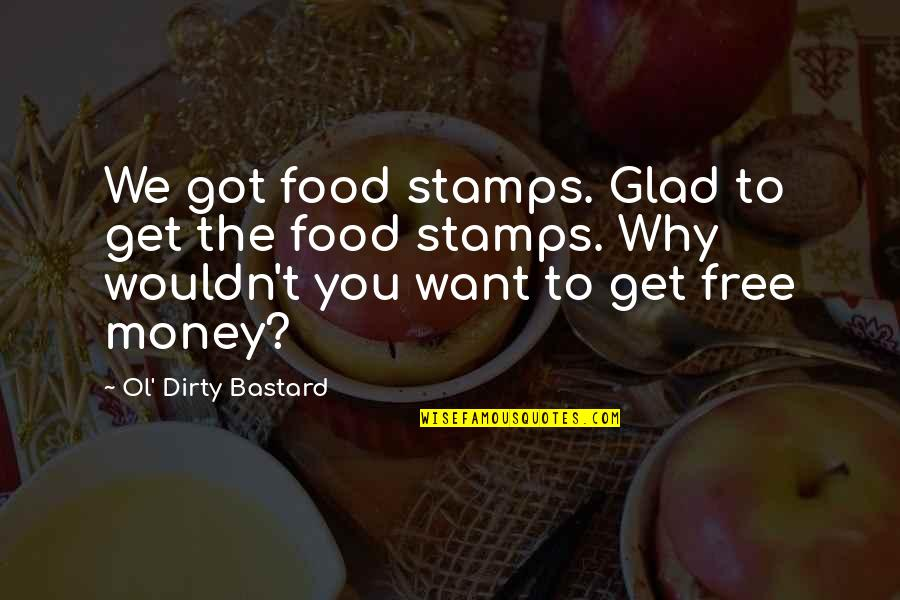 Good Emotional Life Quotes By Ol' Dirty Bastard: We got food stamps. Glad to get the