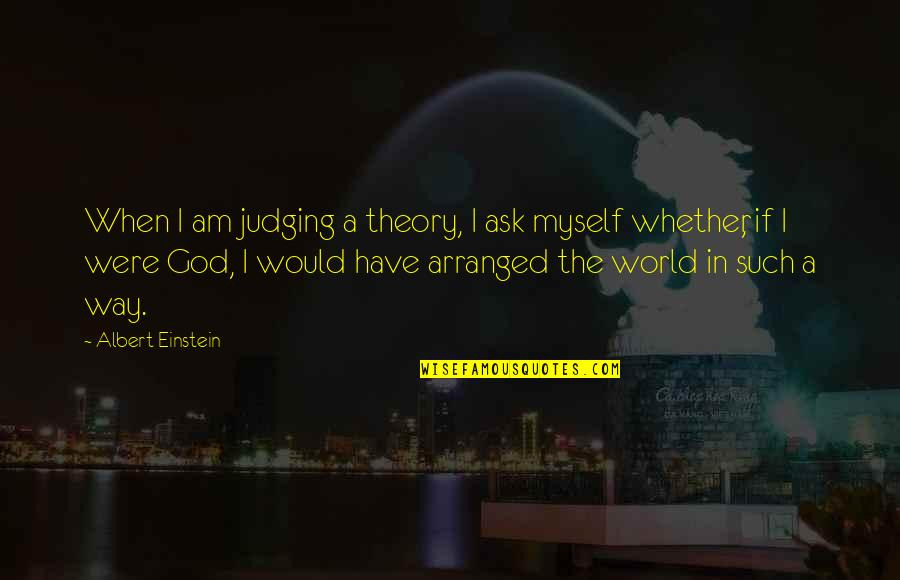 Good Employee Appreciation Quotes By Albert Einstein: When I am judging a theory, I ask
