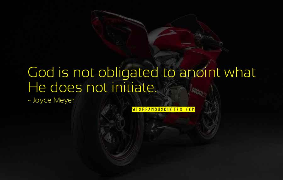Good Employee Appreciation Quotes By Joyce Meyer: God is not obligated to anoint what He