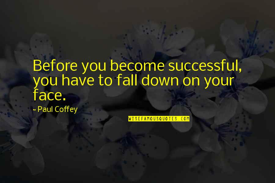 Good Employee Appreciation Quotes By Paul Coffey: Before you become successful, you have to fall