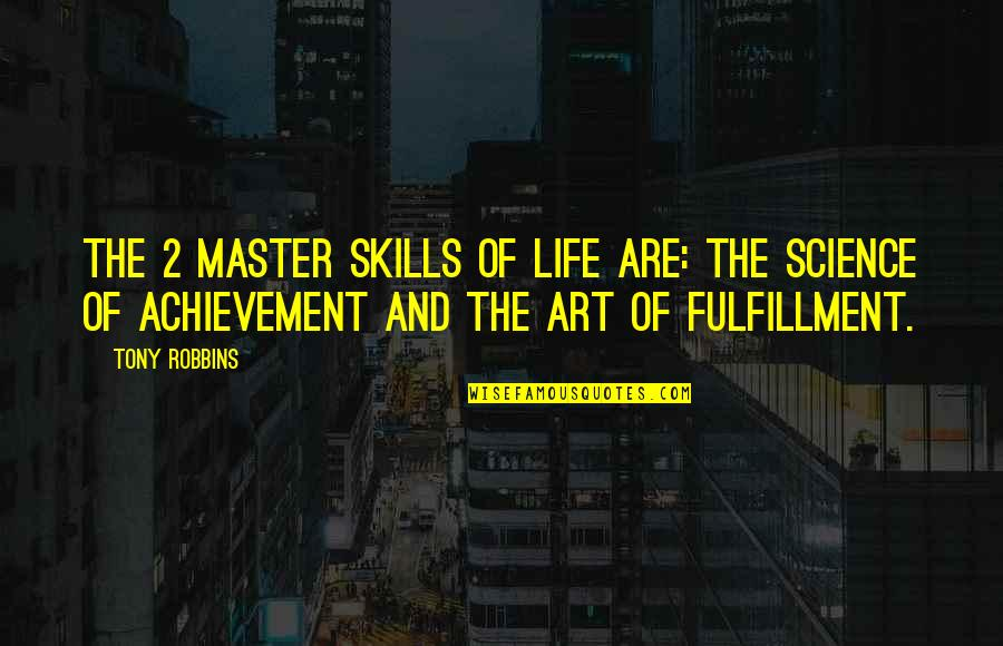 Good Employee Appreciation Quotes By Tony Robbins: The 2 master skills of life are: The