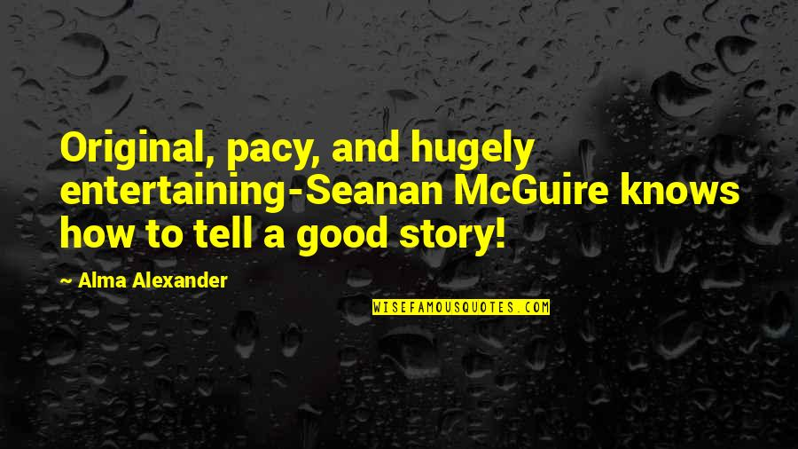 Good Entertaining Quotes By Alma Alexander: Original, pacy, and hugely entertaining-Seanan McGuire knows how