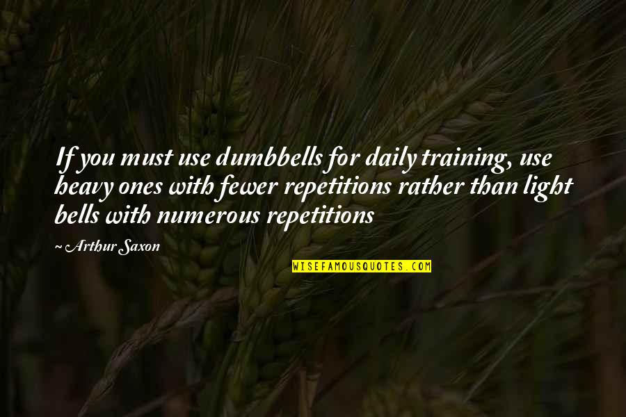 Good Entertaining Quotes By Arthur Saxon: If you must use dumbbells for daily training,