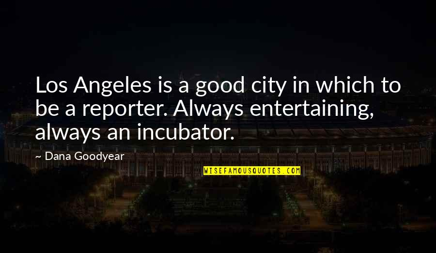 Good Entertaining Quotes By Dana Goodyear: Los Angeles is a good city in which