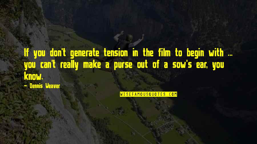 Good Entertaining Quotes By Dennis Weaver: If you don't generate tension in the film