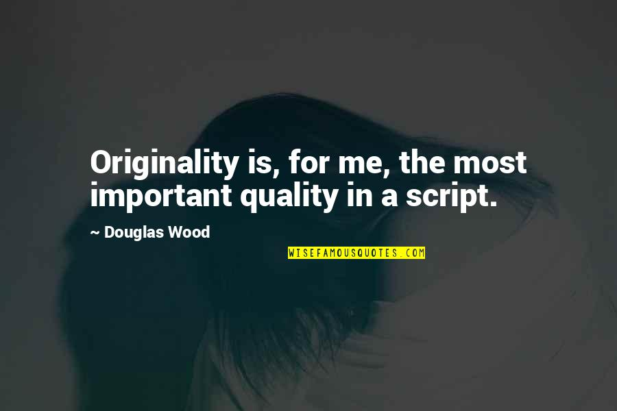 Good Entertaining Quotes By Douglas Wood: Originality is, for me, the most important quality