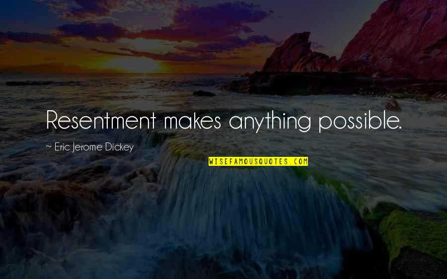 Good Entertaining Quotes By Eric Jerome Dickey: Resentment makes anything possible.