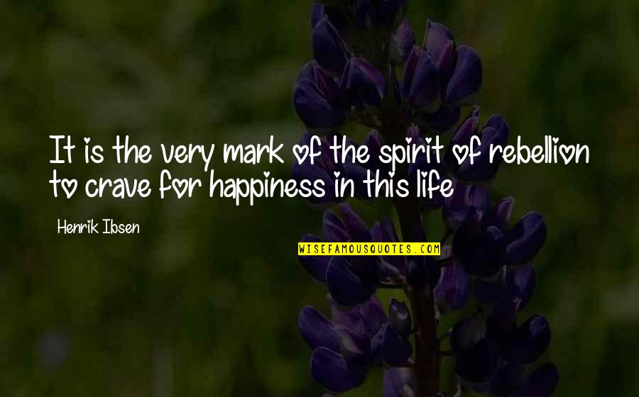 Good Entertaining Quotes By Henrik Ibsen: It is the very mark of the spirit