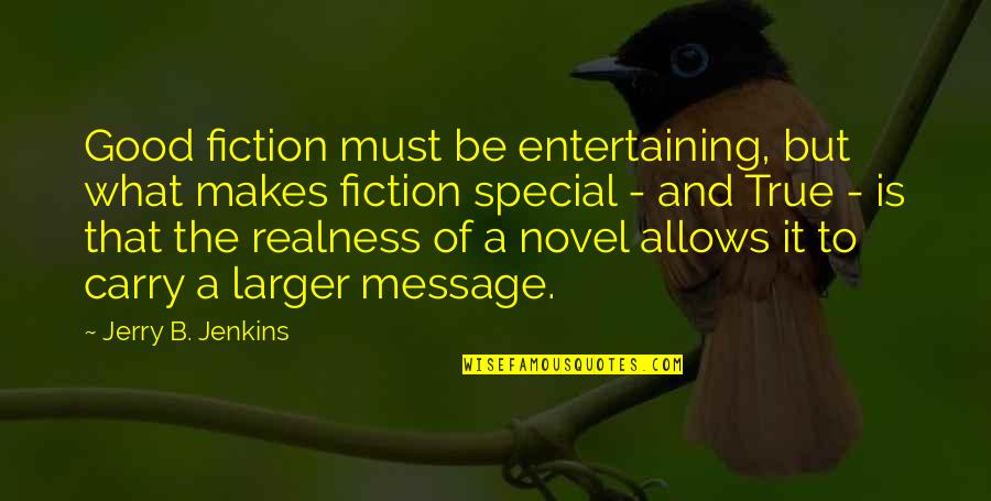 Good Entertaining Quotes By Jerry B. Jenkins: Good fiction must be entertaining, but what makes