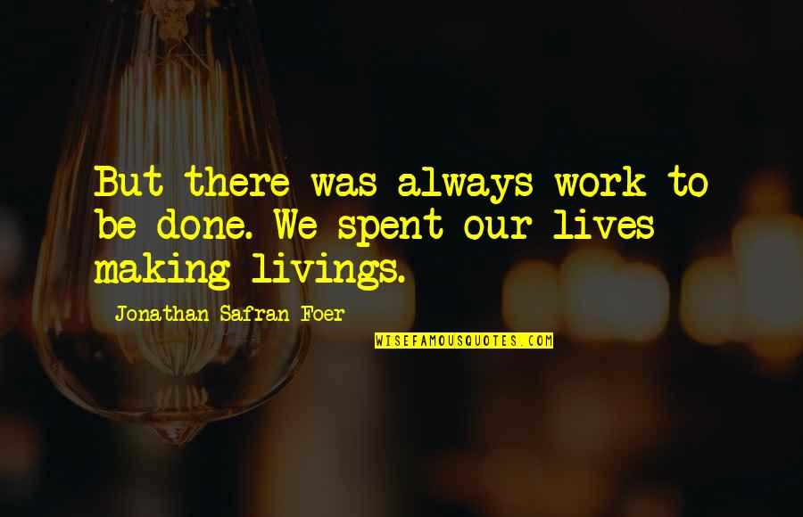 Good Entertaining Quotes By Jonathan Safran Foer: But there was always work to be done.