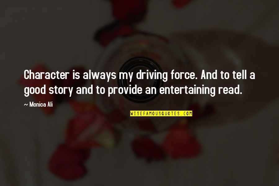 Good Entertaining Quotes By Monica Ali: Character is always my driving force. And to