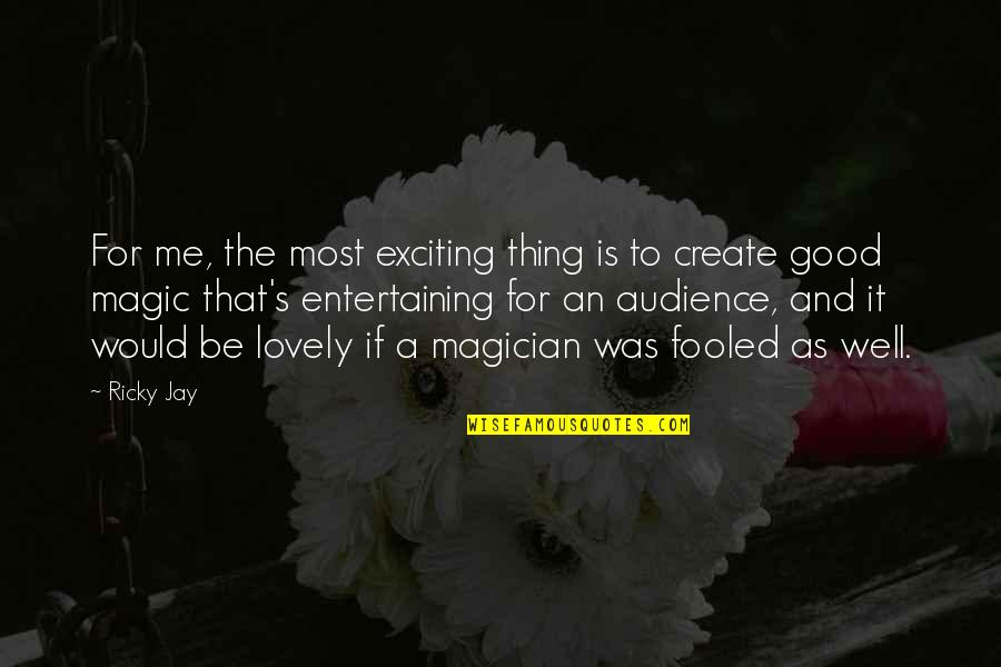 Good Entertaining Quotes By Ricky Jay: For me, the most exciting thing is to