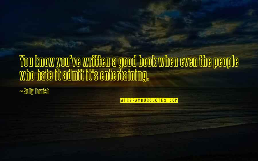 Good Entertaining Quotes By Sully Tarnish: You know you've written a good book when