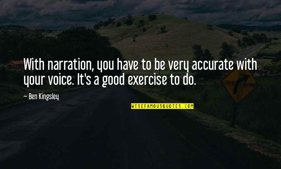 Good Exercise Quotes By Ben Kingsley: With narration, you have to be very accurate