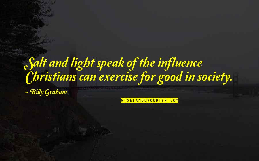 Good Exercise Quotes By Billy Graham: Salt and light speak of the influence Christians
