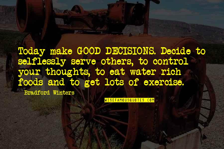 Good Exercise Quotes By Bradford Winters: Today make GOOD DECISIONS. Decide to selflessly serve
