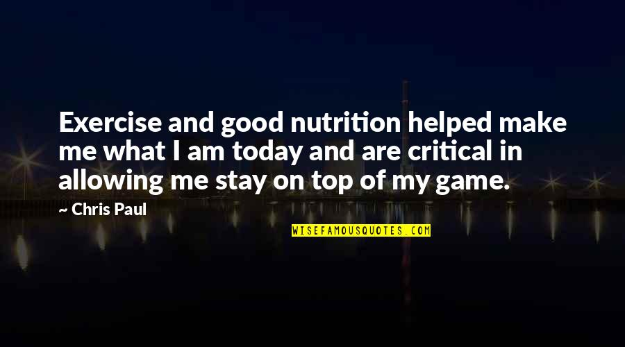 Good Exercise Quotes By Chris Paul: Exercise and good nutrition helped make me what