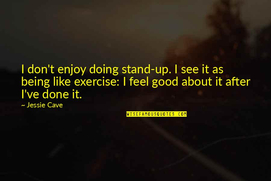 Good Exercise Quotes By Jessie Cave: I don't enjoy doing stand-up. I see it