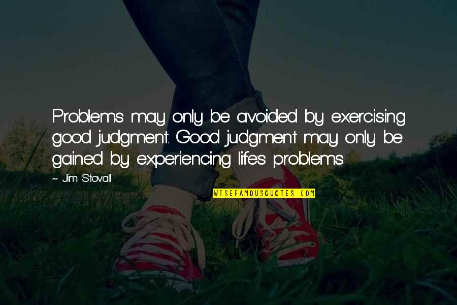 Good Exercise Quotes By Jim Stovall: Problems may only be avoided by exercising good
