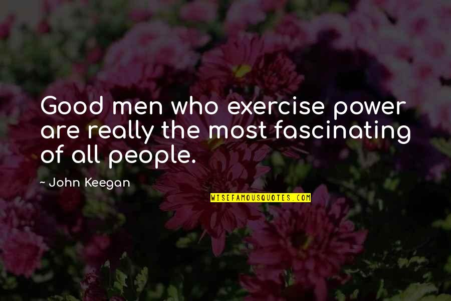 Good Exercise Quotes By John Keegan: Good men who exercise power are really the