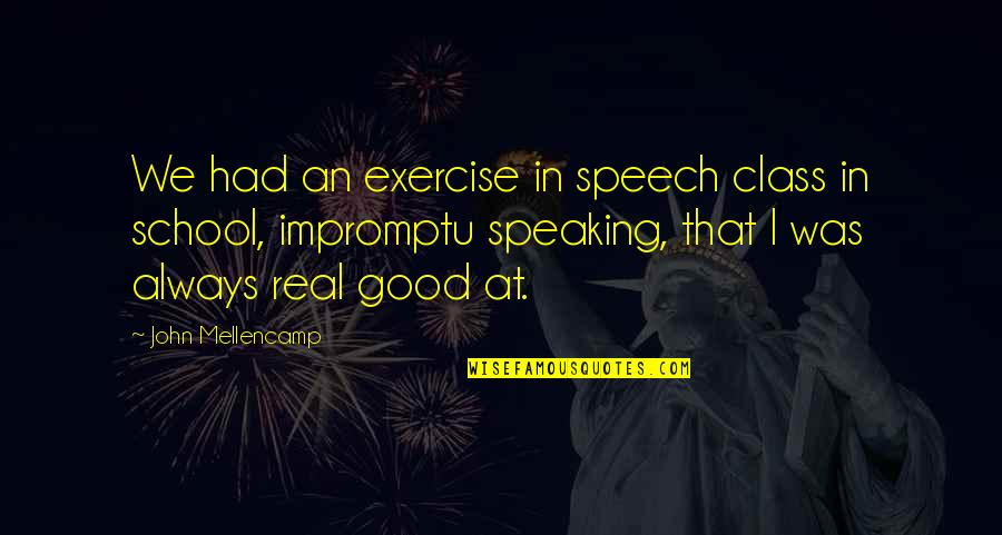 Good Exercise Quotes By John Mellencamp: We had an exercise in speech class in