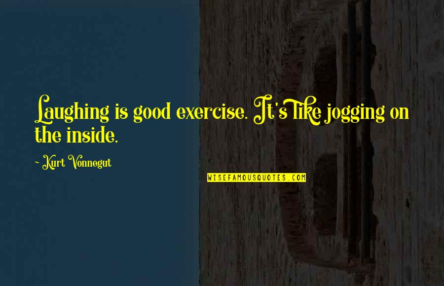 Good Exercise Quotes By Kurt Vonnegut: Laughing is good exercise. It's like jogging on
