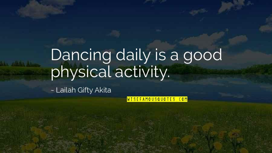 Good Exercise Quotes By Lailah Gifty Akita: Dancing daily is a good physical activity.