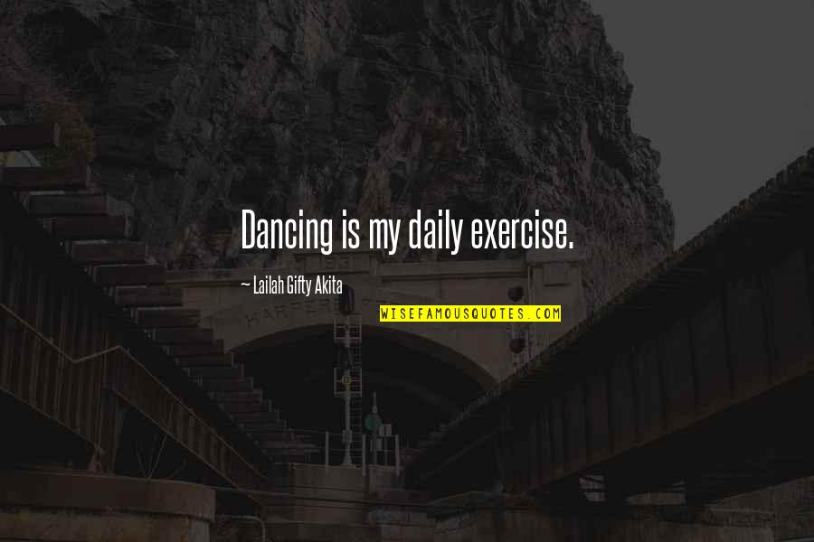 Good Exercise Quotes By Lailah Gifty Akita: Dancing is my daily exercise.
