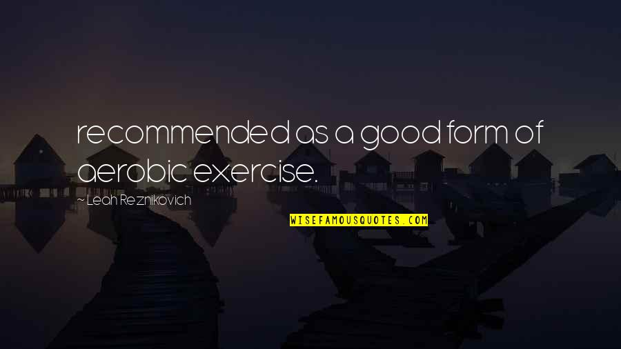 Good Exercise Quotes By Leah Reznikovich: recommended as a good form of aerobic exercise.