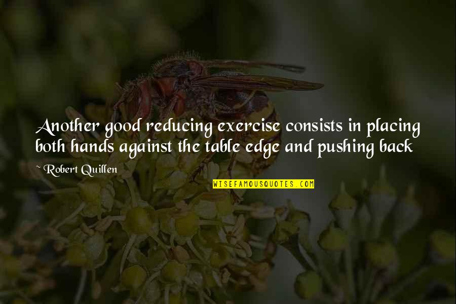 Good Exercise Quotes By Robert Quillen: Another good reducing exercise consists in placing both