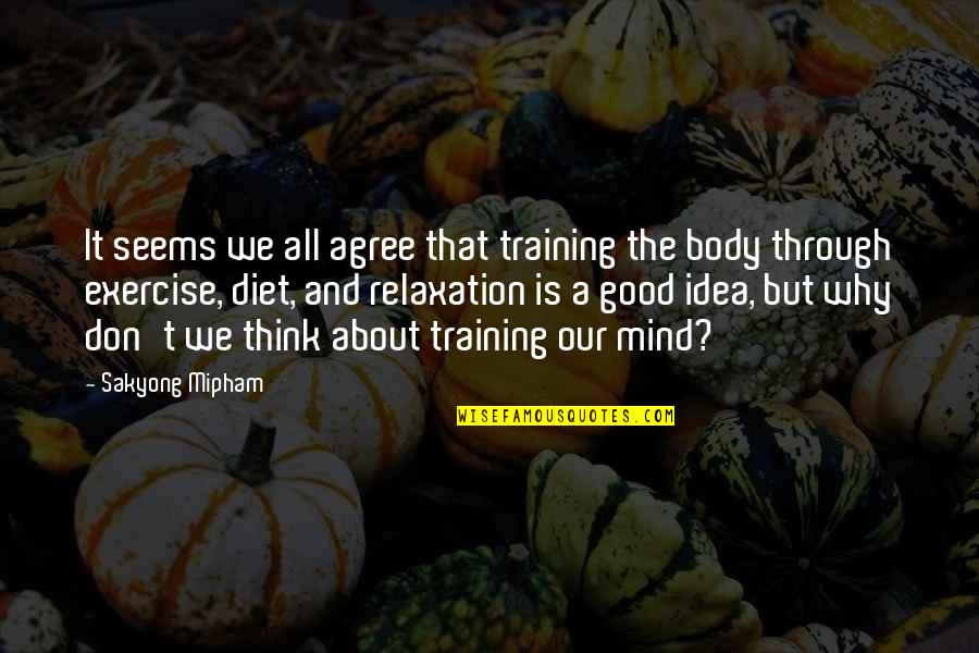 Good Exercise Quotes By Sakyong Mipham: It seems we all agree that training the