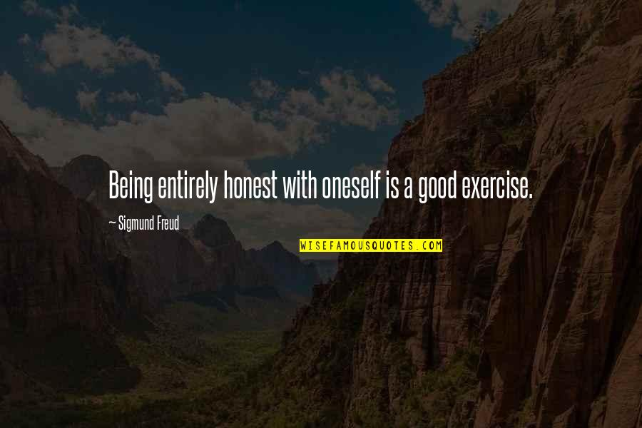 Good Exercise Quotes By Sigmund Freud: Being entirely honest with oneself is a good