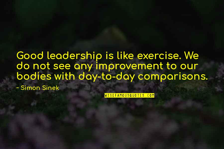Good Exercise Quotes By Simon Sinek: Good leadership is like exercise. We do not