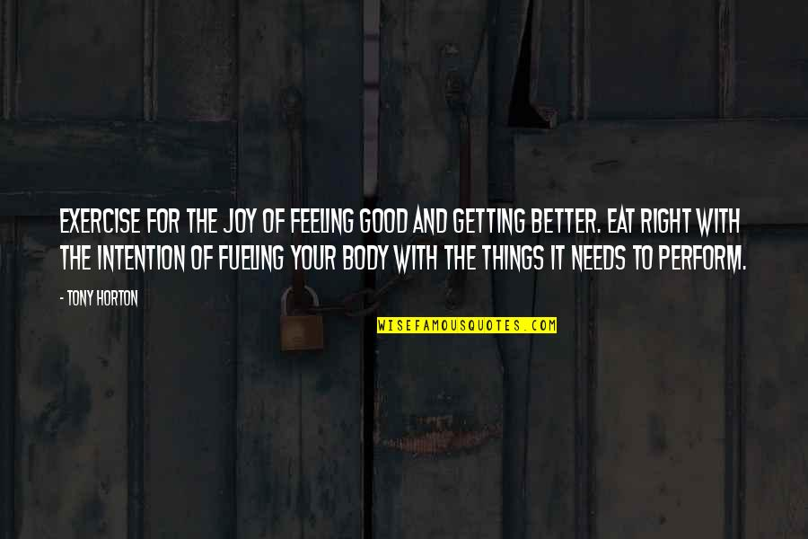 Good Exercise Quotes By Tony Horton: Exercise for the joy of feeling good and