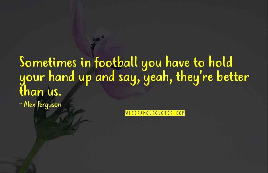 Good Family Communication Quotes By Alex Ferguson: Sometimes in football you have to hold your