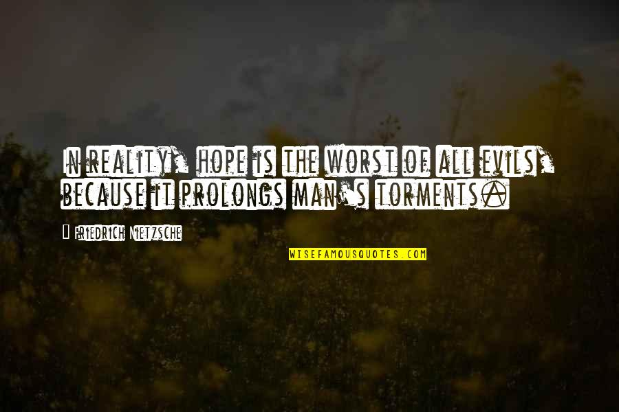 Good Family Communication Quotes By Friedrich Nietzsche: In reality, hope is the worst of all